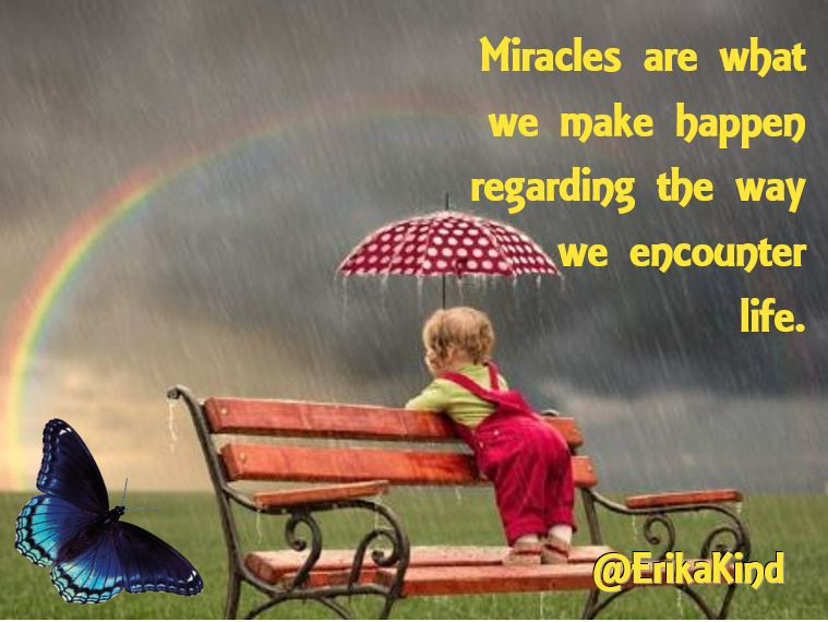 Miracles are what we make of life.JPG