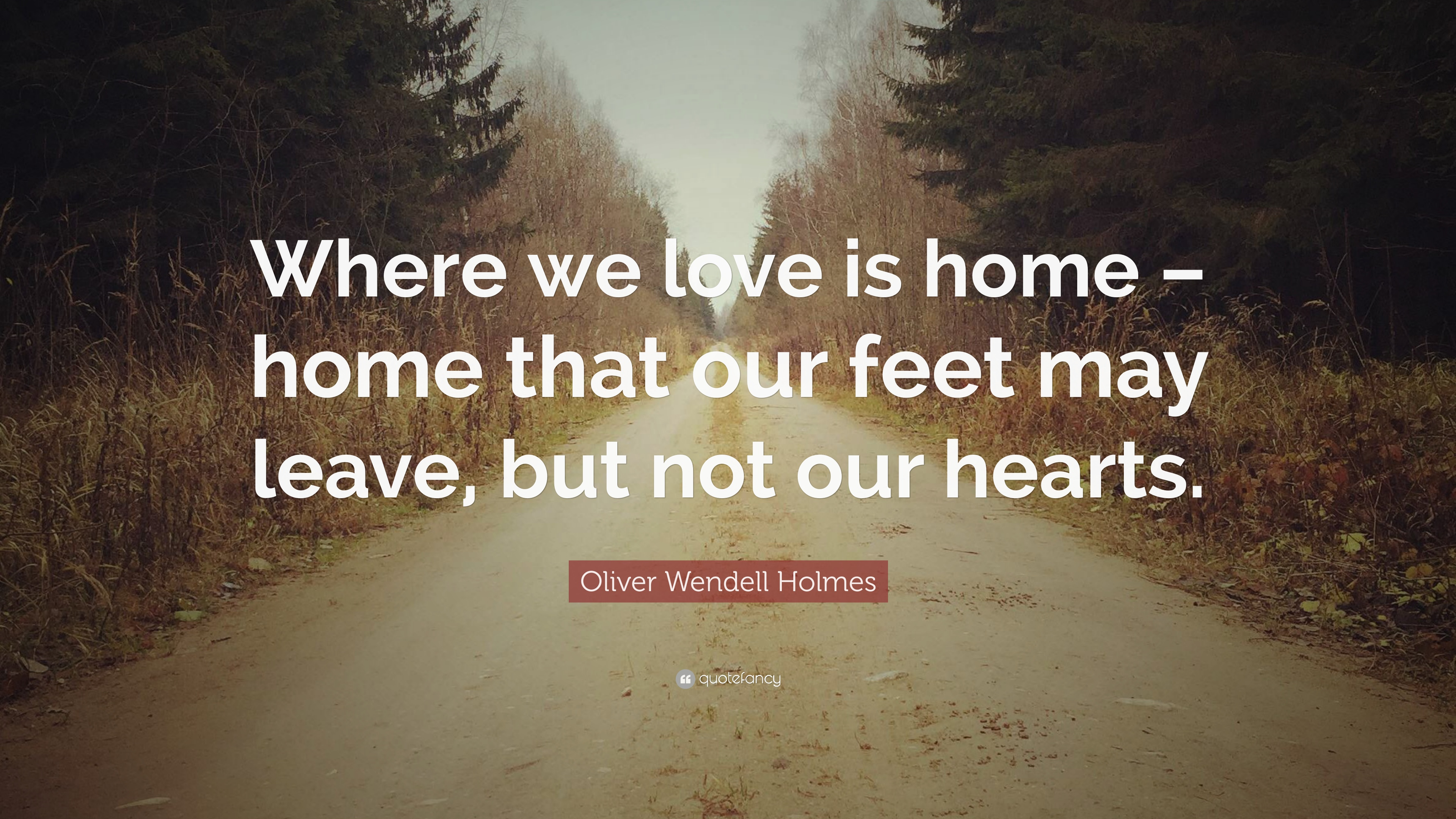 417497-Oliver-Wendell-Holmes-Quote-Where-we-love-is-home-home-that-our.jpg