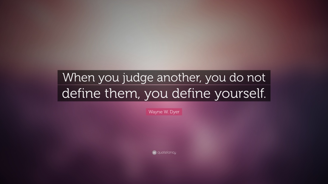 Wayne-W-Dyer-Quote-When-you-judge-another-you-do-not-define-them.jpg