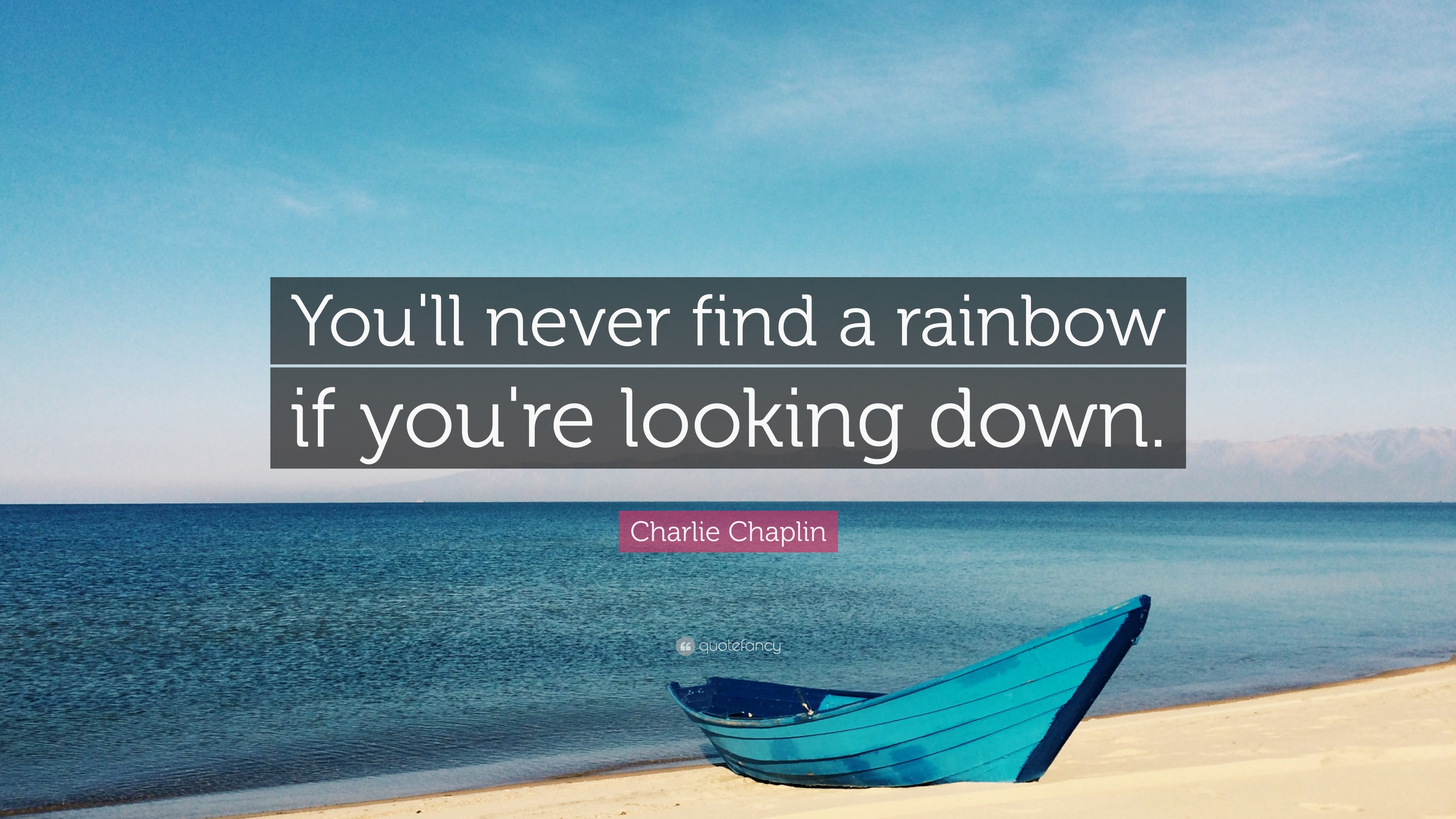 1707389-Charlie-Chaplin-Quote-You-ll-never-find-a-rainbow-if-you-re.jpg
