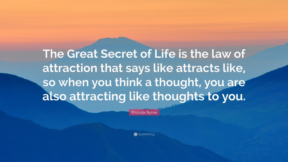 231636-Rhonda-Byrne-Quote-The-Great-Secret-of-Life-is-the-law-of.jpg