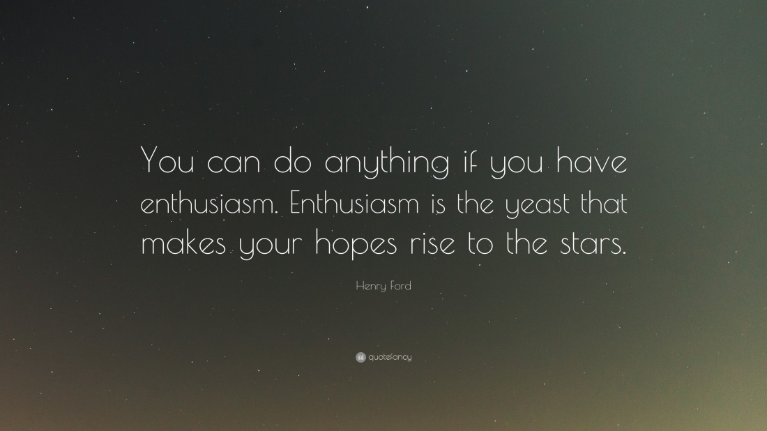 401962-Henry-Ford-Quote-You-can-do-anything-if-you-have-enthusiasm.jpg
