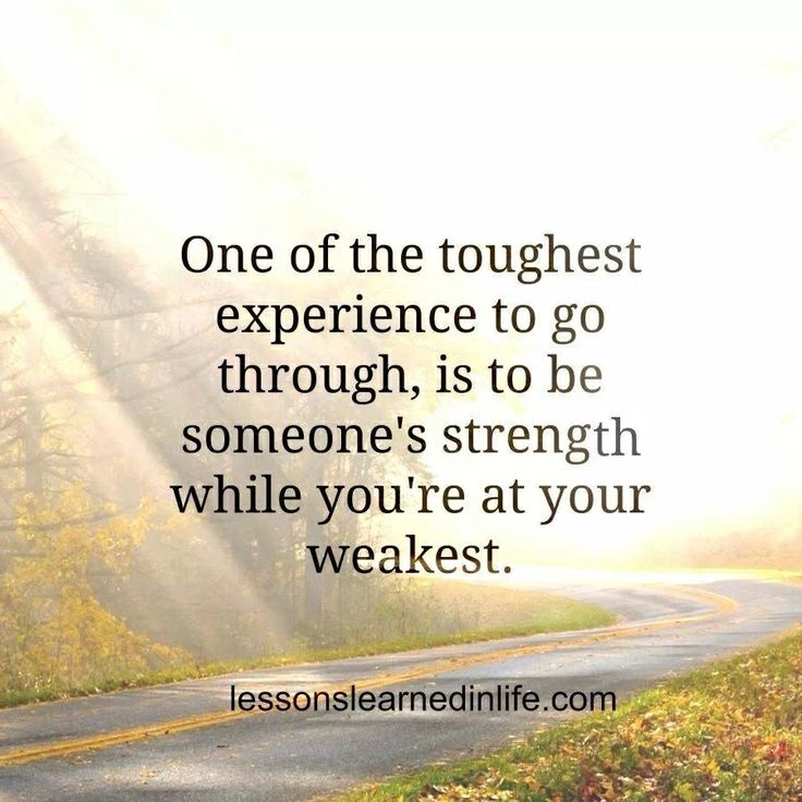 One-of-the-toughest-experience-to-go-through-is-to-be-someones-strength-while-youre-at-your-weakest.jpg
