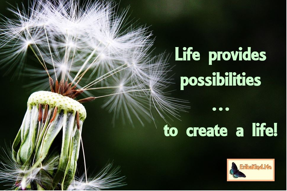 LIfe provides possibilities