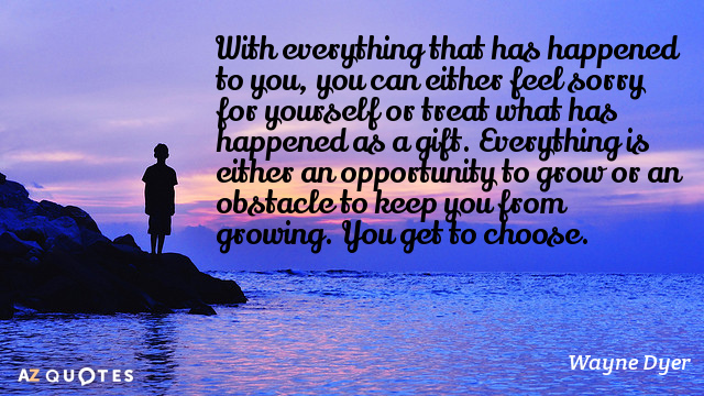 Quotation-Wayne-Dyer-With-everything-that-has-happened-to-you-you-can-either-35-19-94.jpg